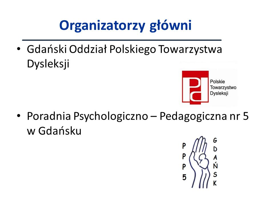 Organizatorzy główni Gdański Oddział Polskiego Towarzystwa Dysleksji