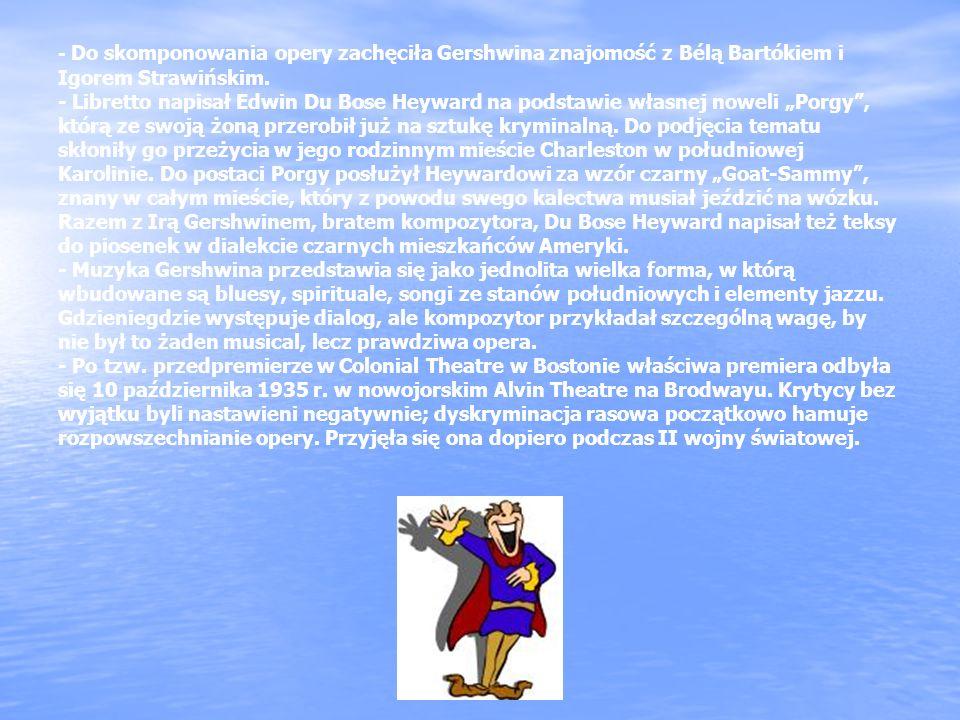 - Do skomponowania opery zachęciła Gershwina znajomość z Bélą Bartókiem i Igorem Strawińskim.