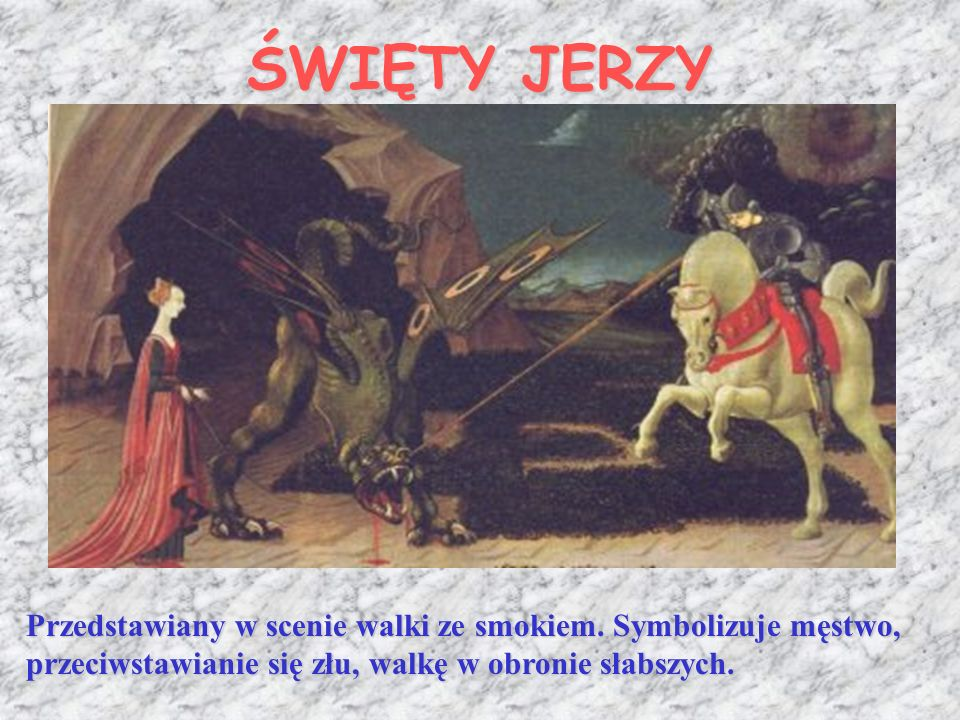 ŚWIĘTY JERZY Przedstawiany w scenie walki ze smokiem.