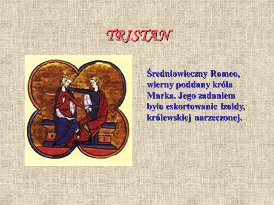 TRISTAN Średniowieczny Romeo, wierny poddany króla Marka.
