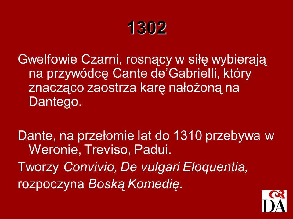 1302 Gwelfowie Czarni, rosnący w siłę wybierają na przywódcę Cante de'Gabrielli, który znacząco zaostrza karę nałożoną na Dantego.