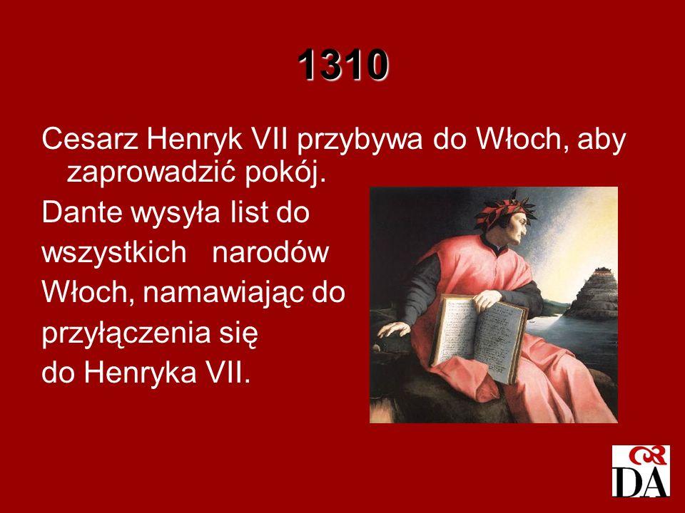 1310 Cesarz Henryk VII przybywa do Włoch, aby zaprowadzić pokój.