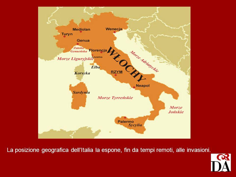 La posizione geografica dell'Italia la espone, fin da tempi remoti, alle invasioni.