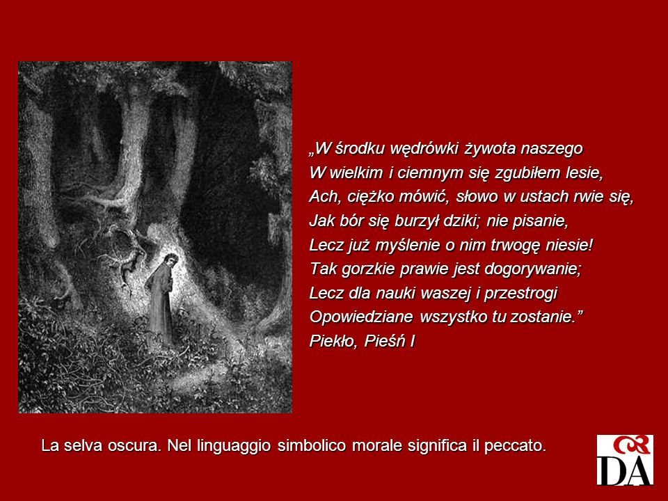 La selva oscura. Nel linguaggio simbolico morale significa il peccato.