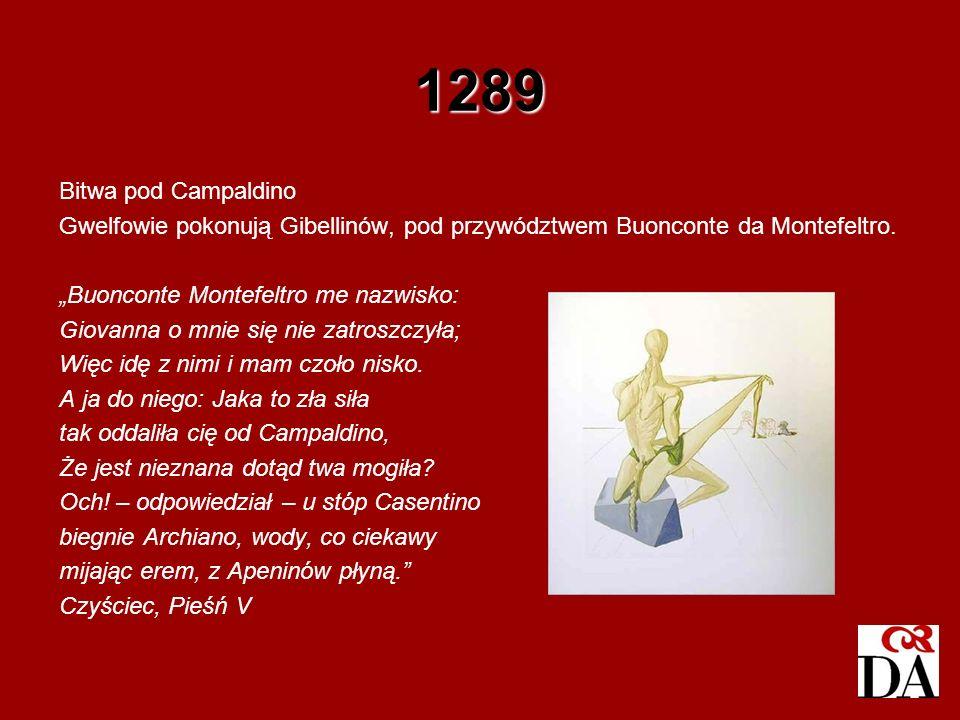 1289 Bitwa pod Campaldino. Gwelfowie pokonują Gibellinów, pod przywództwem Buonconte da Montefeltro.