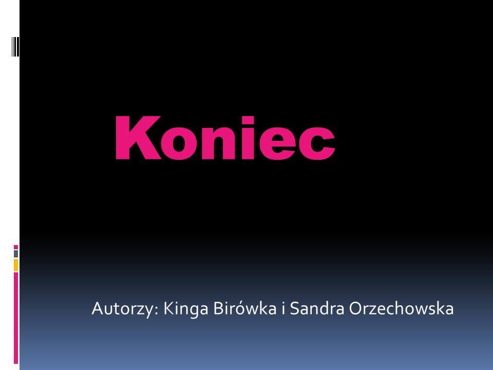Koniec Autorzy: Kinga Birówka i Sandra Orzechowska