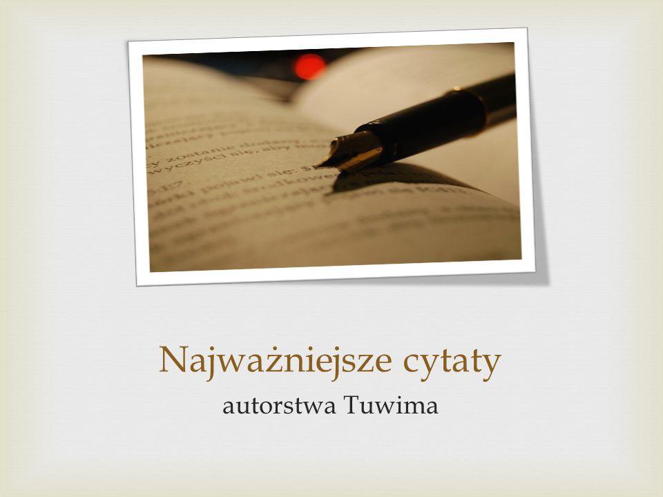 Najważniejsze cytaty autorstwa Tuwima