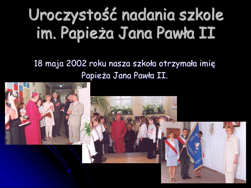 Uroczystość nadania szkole im. Papieża Jana Pawła II