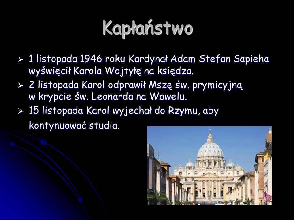 Kapłaństwo 1 listopada 1946 roku Kardynał Adam Stefan Sapieha wyświęcił Karola Wojtyłę na księdza.
