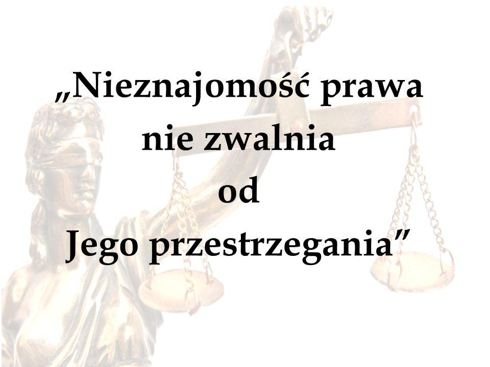 """""""Nieznajomość prawa nie zwalnia od Jego przestrzegania"""