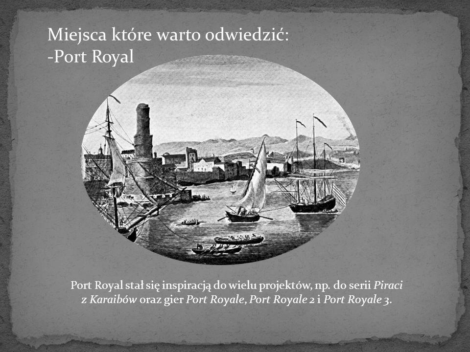 Miejsca które warto odwiedzić: -Port Royal