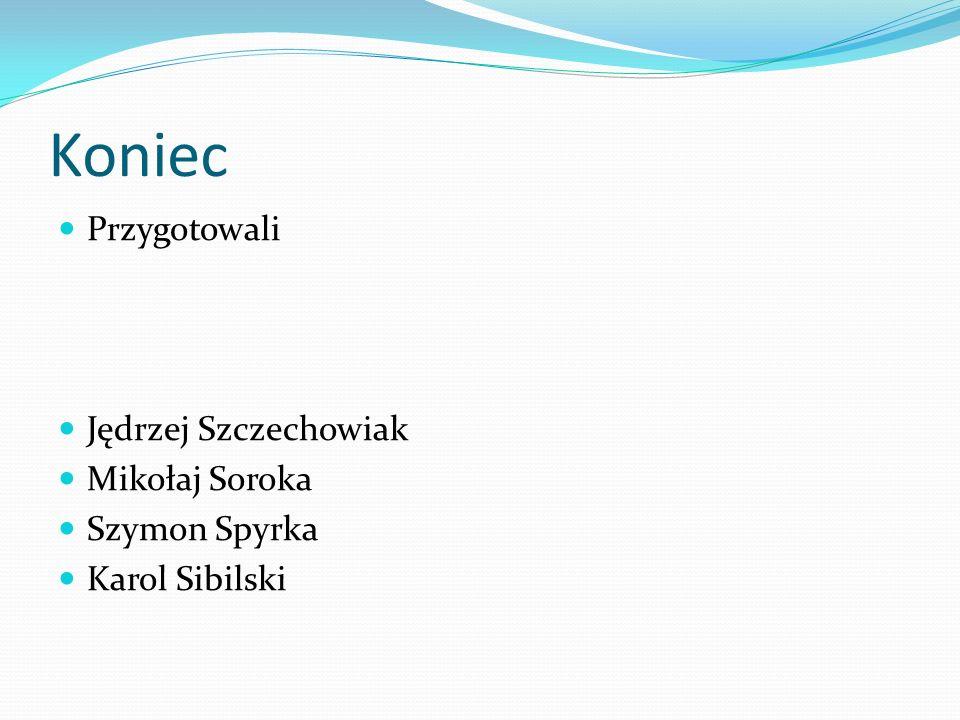 Koniec Przygotowali Jędrzej Szczechowiak Mikołaj Soroka Szymon Spyrka