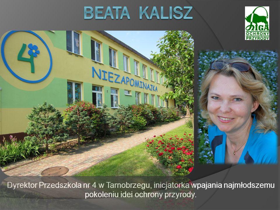 Beata kalisz Dyrektor Przedszkola nr 4 w Tarnobrzegu, inicjatorka wpajania najmłodszemu pokoleniu idei ochrony przyrody.