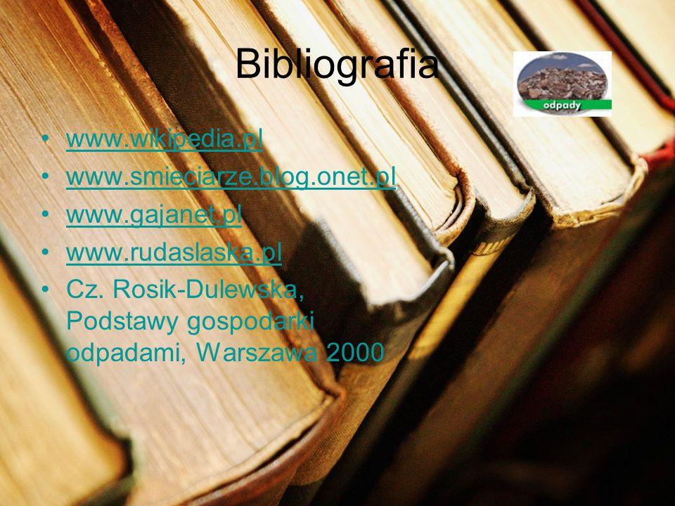 Bibliografia www.wikipedia.pl www.smieciarze.blog.onet.pl