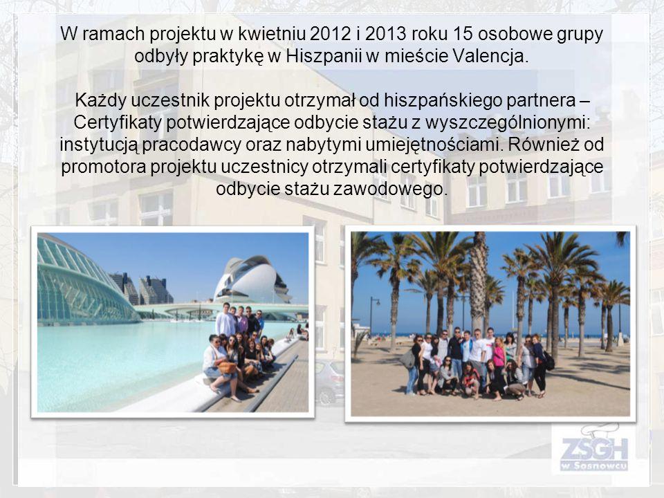 W ramach projektu w kwietniu 2012 i 2013 roku 15 osobowe grupy odbyły praktykę w Hiszpanii w mieście Valencja.