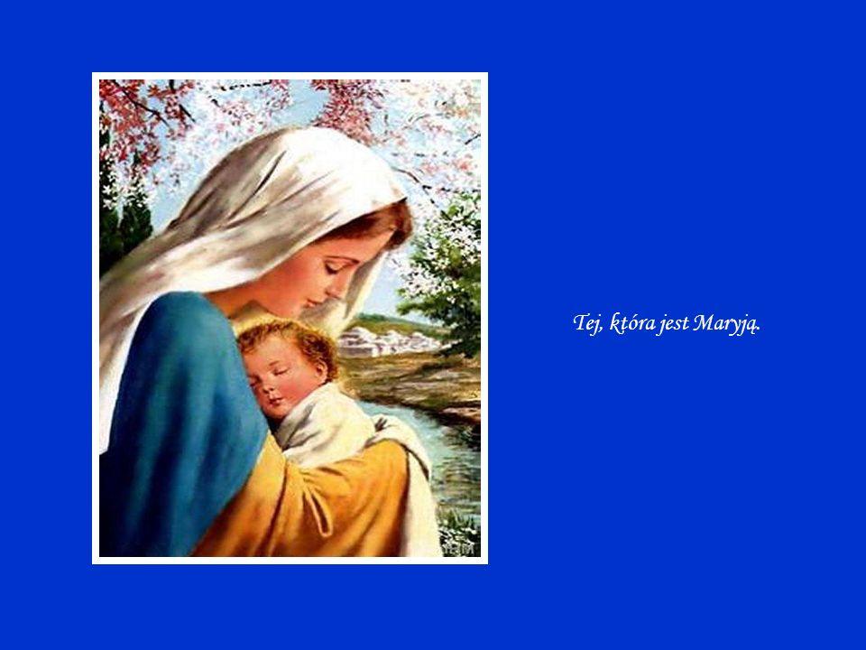 Tej, która jest Maryją.