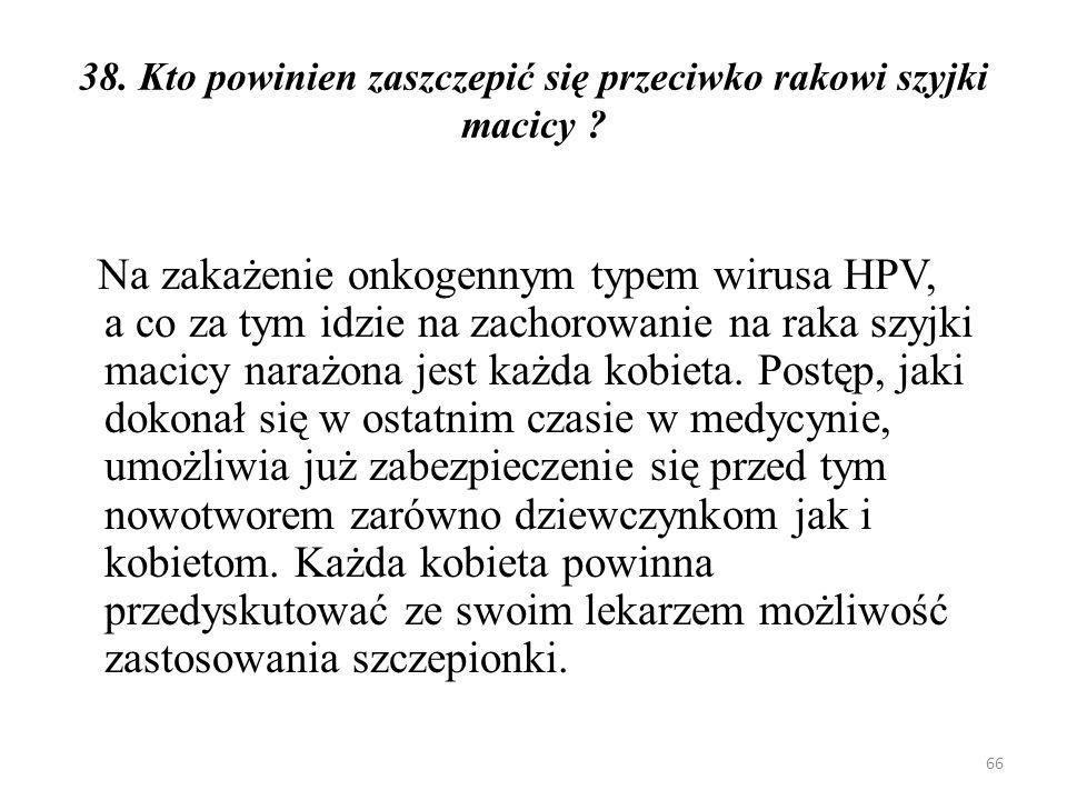 38. Kto powinien zaszczepić się przeciwko rakowi szyjki macicy