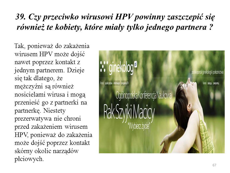 39. Czy przeciwko wirusowi HPV powinny zaszczepić się również te kobiety, które miały tylko jednego partnera
