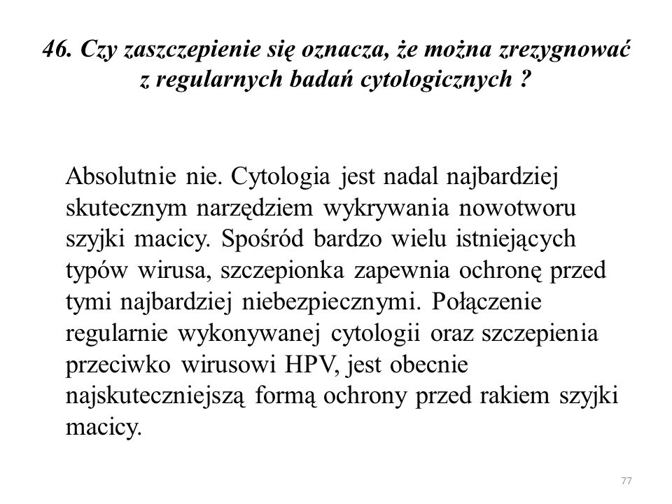 46. Czy zaszczepienie się oznacza, że można zrezygnować z regularnych badań cytologicznych