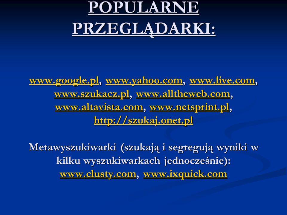 POPULARNE PRZEGLĄDARKI: www. google. pl, www. yahoo. com, www. live
