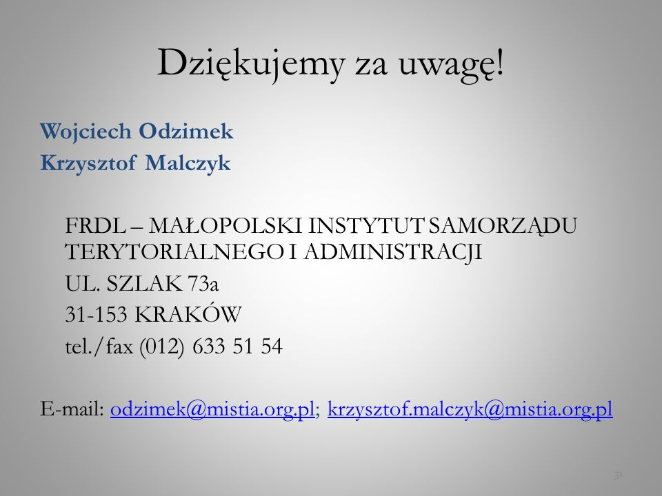 Dziękujemy za uwagę! Wojciech Odzimek Krzysztof Malczyk