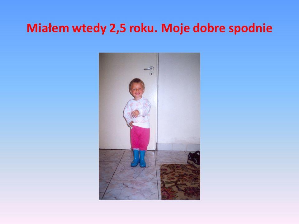 Miałem wtedy 2,5 roku. Moje dobre spodnie