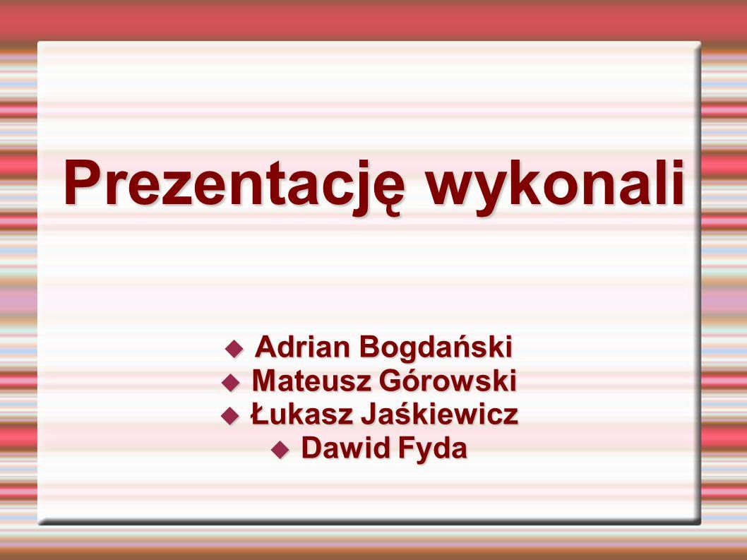 Prezentację wykonali Adrian Bogdański Mateusz Górowski