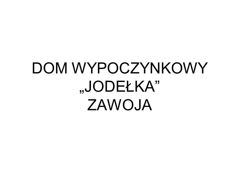 """DOM WYPOCZYNKOWY """"JODEŁKA ZAWOJA"""