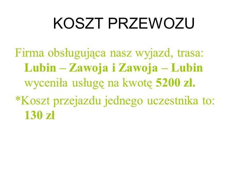 KOSZT PRZEWOZU Firma obsługująca nasz wyjazd, trasa: Lubin – Zawoja i Zawoja – Lubin wyceniła usługę na kwotę 5200 zł.