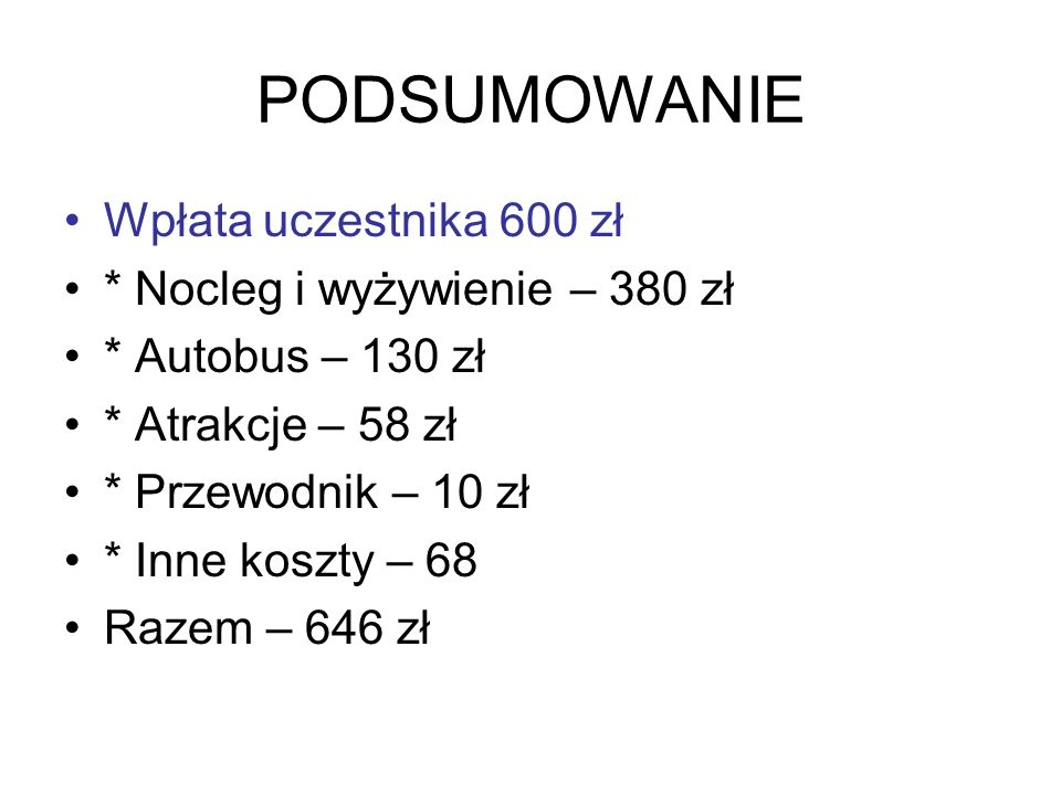 PODSUMOWANIE Wpłata uczestnika 600 zł * Nocleg i wyżywienie – 380 zł