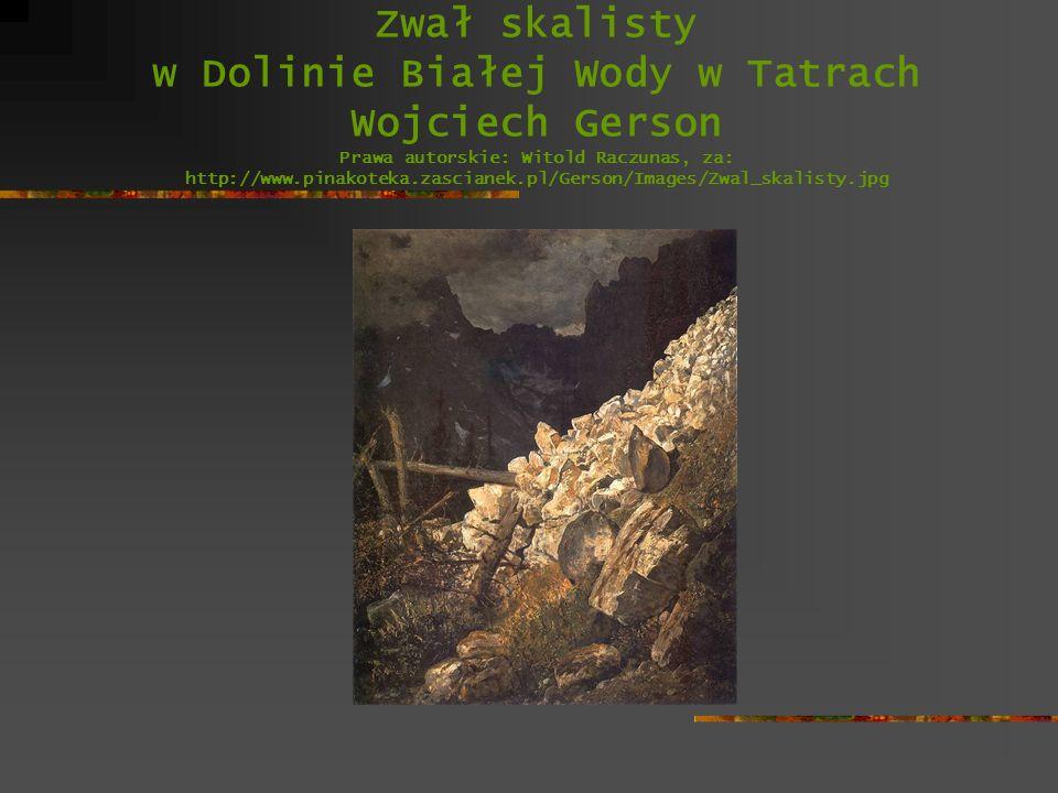 Zwał skalisty w Dolinie Białej Wody w Tatrach Wojciech Gerson Prawa autorskie: Witold Raczunas, za: http://www.pinakoteka.zascianek.pl/Gerson/Images/Zwal_skalisty.jpg