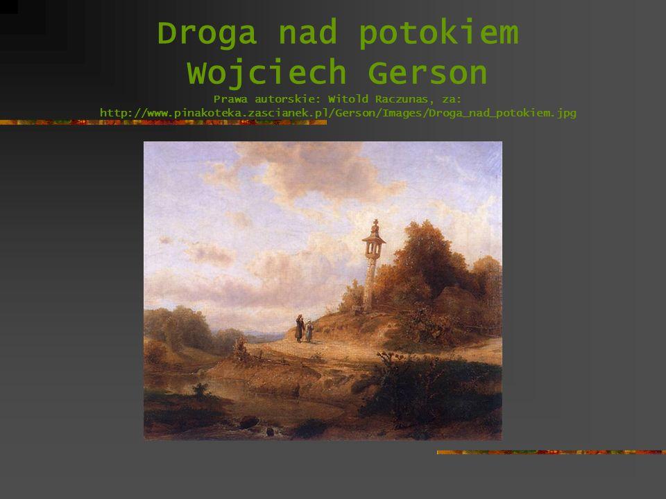 Droga nad potokiem Wojciech Gerson Prawa autorskie: Witold Raczunas, za: http://www.pinakoteka.zascianek.pl/Gerson/Images/Droga_nad_potokiem.jpg