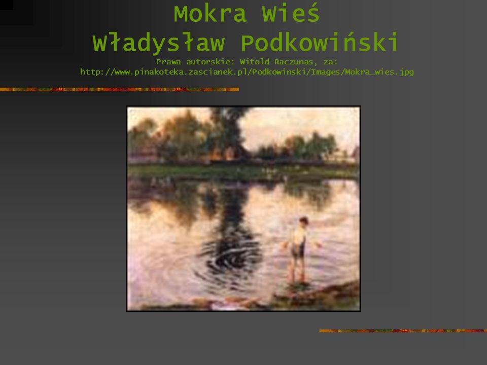 Mokra Wieś Władysław Podkowiński Prawa autorskie: Witold Raczunas, za: http://www.pinakoteka.zascianek.pl/Podkowinski/Images/Mokra_wies.jpg