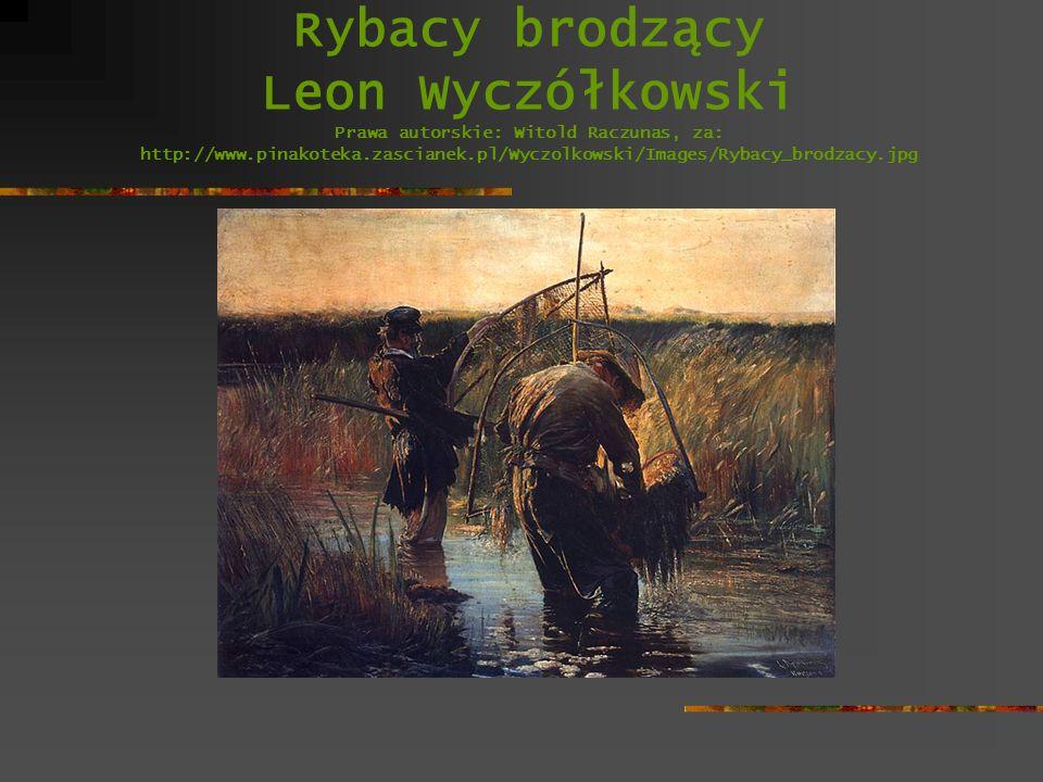 Rybacy brodzący Leon Wyczółkowski Prawa autorskie: Witold Raczunas, za: http://www.pinakoteka.zascianek.pl/Wyczolkowski/Images/Rybacy_brodzacy.jpg