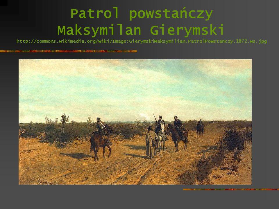 Patrol powstańczy Maksymilan Gierymski http://commons. wikimedia