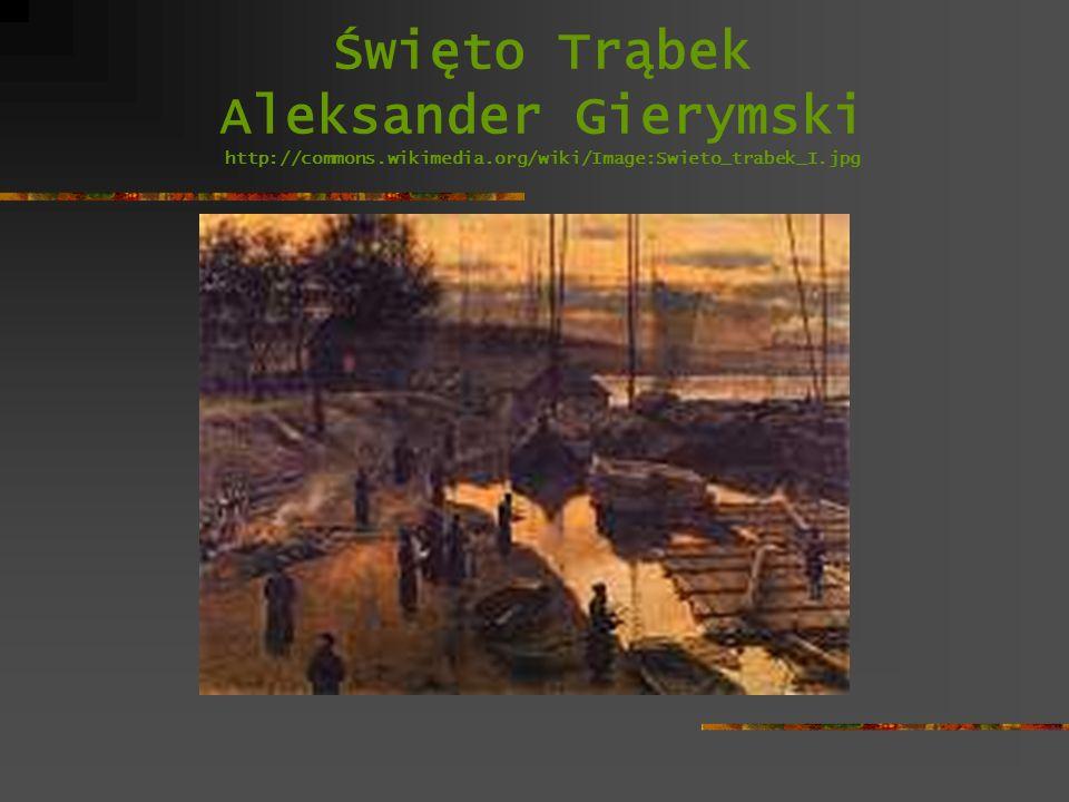 Święto Trąbek Aleksander Gierymski http://commons. wikimedia