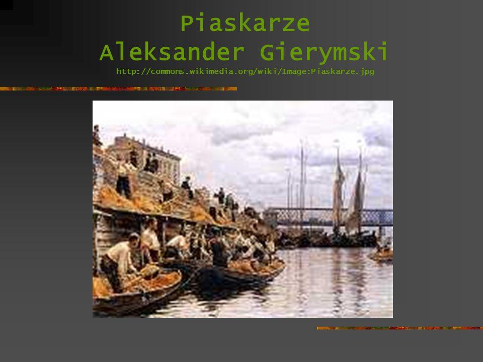 Piaskarze Aleksander Gierymski http://commons. wikimedia