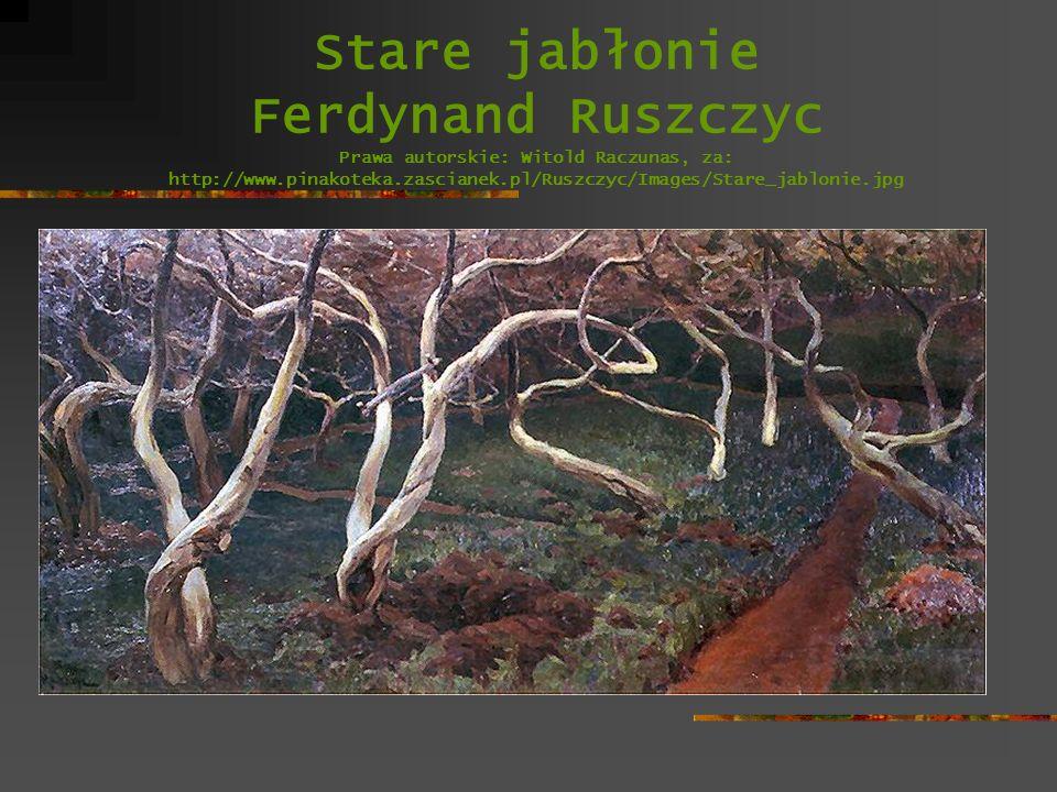 Stare jabłonie Ferdynand Ruszczyc Prawa autorskie: Witold Raczunas, za: http://www.pinakoteka.zascianek.pl/Ruszczyc/Images/Stare_jablonie.jpg