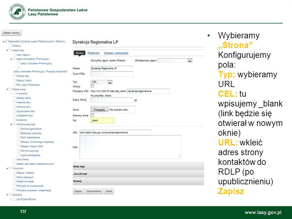 """Wybieramy """"Strona Konfigurujemy pola: Typ: wybieramy URL CEL: tu wpisujemy _blank (link będzie się otwierał w nowym oknie) URL: wkleić adres strony kontaktów do RDLP (po upublicznieniu) Zapisz"""