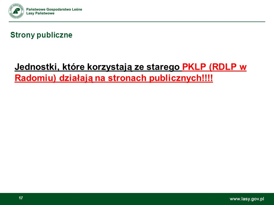 Strony publiczne Jednostki, które korzystają ze starego PKLP (RDLP w Radomiu) działają na stronach publicznych!!!!