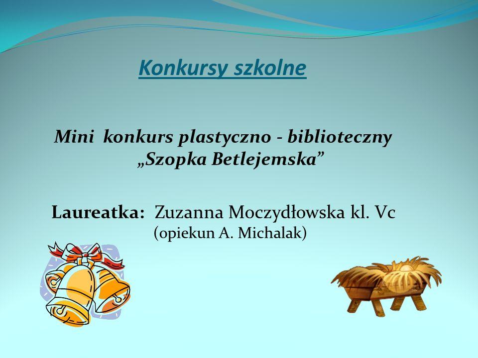 """Konkursy szkolne Mini konkurs plastyczno - biblioteczny """"Szopka Betlejemska Laureatka: Zuzanna Moczydłowska kl. Vc (opiekun A. Michalak)"""