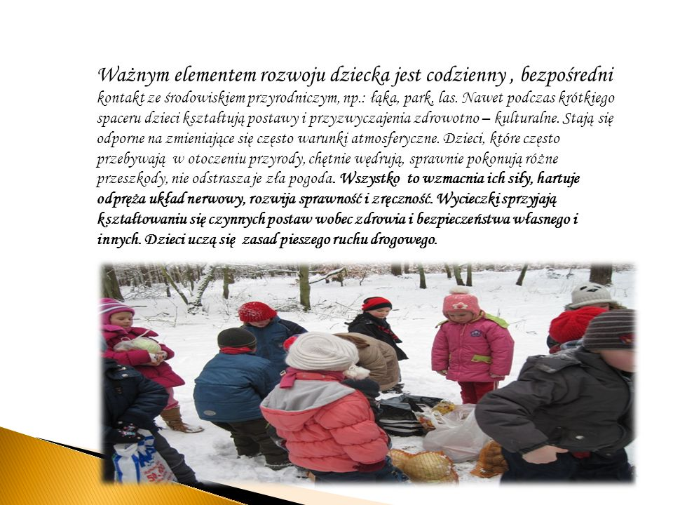Ważnym elementem rozwoju dziecka jest codzienny , bezpośredni kontakt ze środowiskiem przyrodniczym, np.: łąka, park, las.