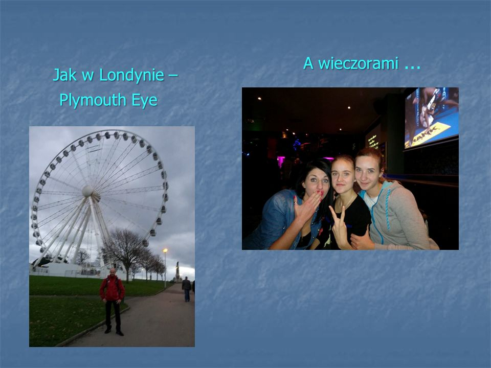A wieczorami … Jak w Londynie – Plymouth Eye