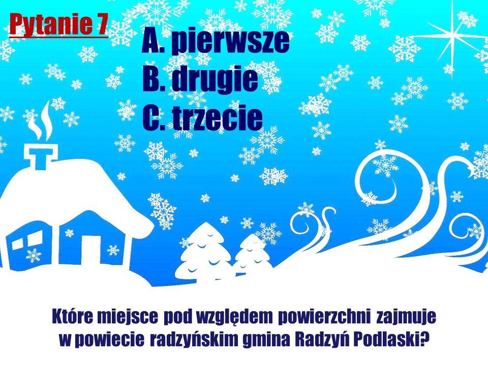 A. pierwsze B. drugie C. trzecie Pytanie 7