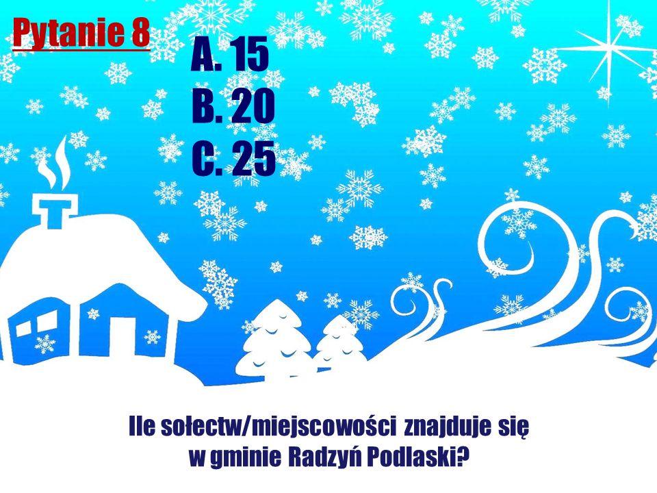 A. 15 B. 20 C. 25 Pytanie 8 Ile sołectw/miejscowości znajduje się