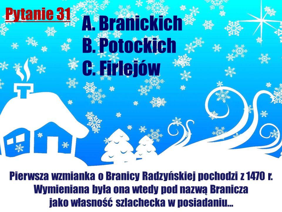 A. Branickich B. Potockich C. Firlejów Pytanie 31