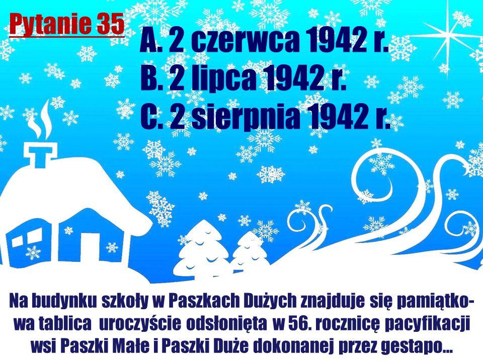 A. 2 czerwca 1942 r. B. 2 lipca 1942 r. C. 2 sierpnia 1942 r.