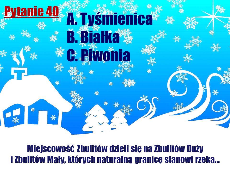 A. Tyśmienica B. Białka C. Piwonia Pytanie 40