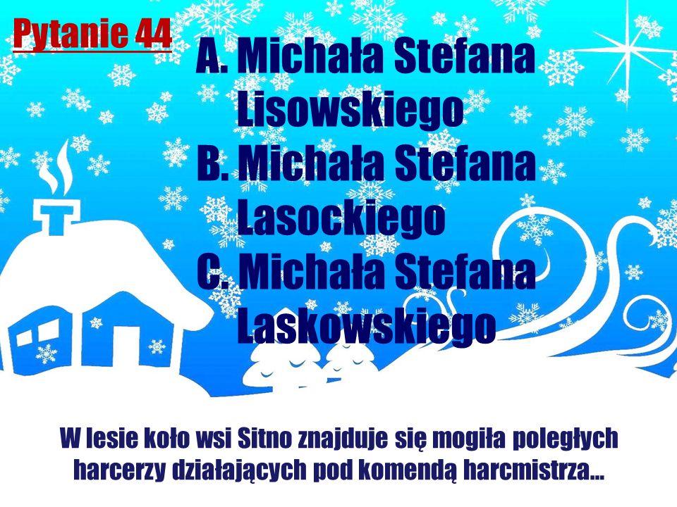A. Michała Stefana Lisowskiego B. Michała Stefana Lasockiego