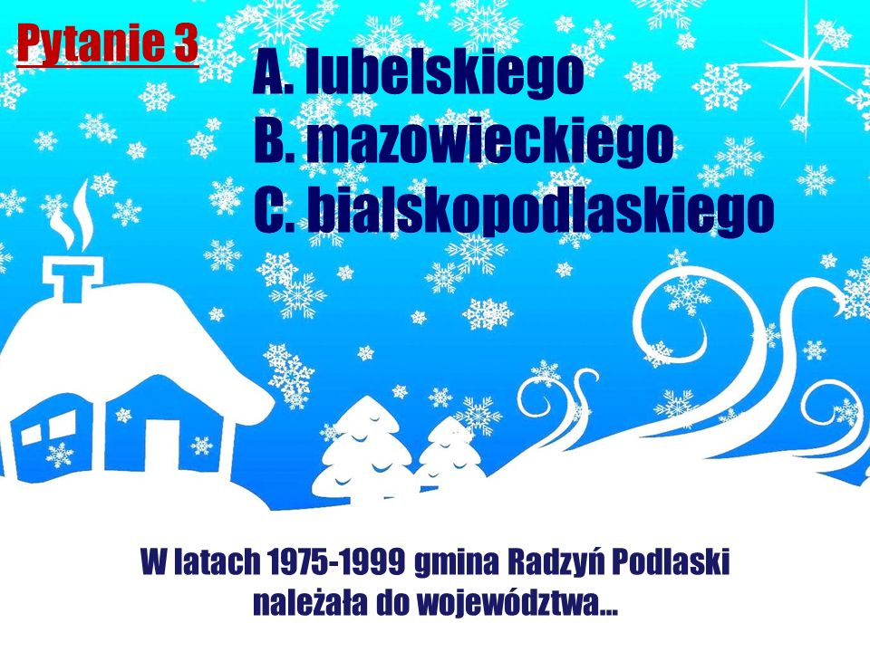 A. lubelskiego B. mazowieckiego C. bialskopodlaskiego Pytanie 3